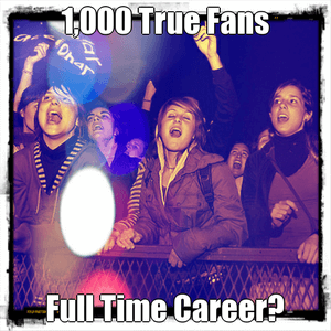 One Thousand True Fans A Full Time Career sm